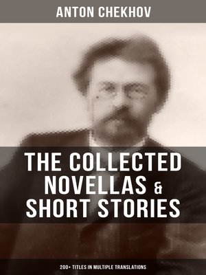 cover image of The Collected Novellas & Short Stories of Anton Chekhov (200+ Titles in Multiple Translations)